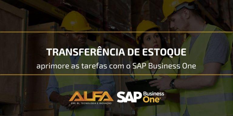 Transferência de estoque aprimore as tarefas com o SAP Business One