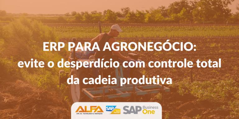 ERP para Agronegócio evite o desperdício com controle total da cadeia produtiva