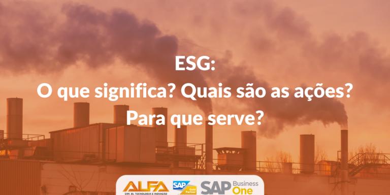 ESG o que significa Quais são as ações Para que serve